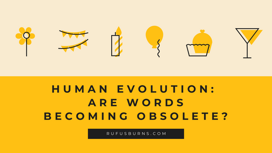Human Evolution: Are Words Becoming Obsolete?